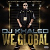 We Global (Bonus Track Version), DJ Khaled