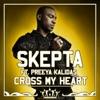 Cross My Heart (ft. Preeya Kalidas) - EP, Skepta