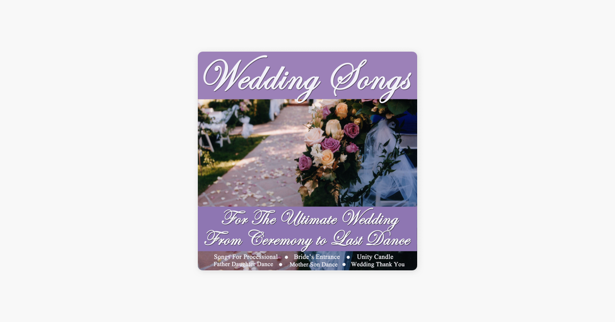 Wedding Songs For The Ultimate Wedding From Ceremony To Last Dance Songs For Processional Bride S Entrance Father Daughter Dance Mother Son