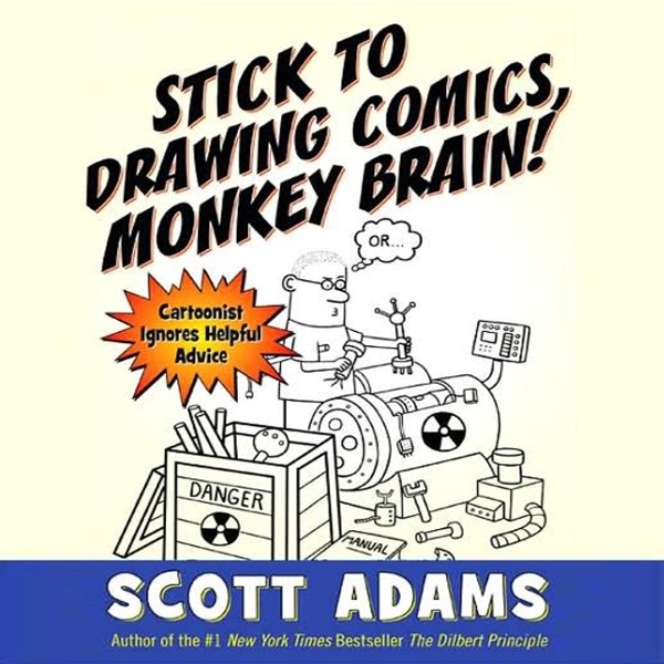 Stick to drawing comics monkey brain cartoonist ignores helpful stick to drawing comics monkey brain cartoonist ignores helpful advice unabridged by scott adams on itunes fandeluxe Image collections