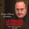 Franz-Olivier Giesbert - La tragГ©die du prГ©sident: ScГЁnes de la vie politique 1986-2006 illustration