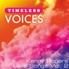 Timeless Voices: Kenny Rogers - Love Songs Vol. 2, Kenny Rogers