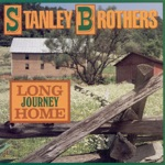 The Stanley Brothers - Long Journey Home