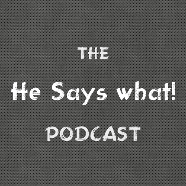 He Says What! Podcast