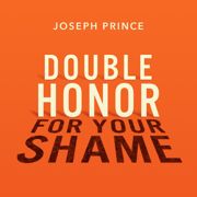 Double Honor for Your Shame - Joseph Prince