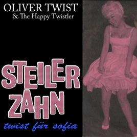 Steiler Zahn steiler zahn twist für sofia single by oliver twist the