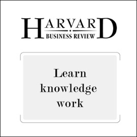 Learn Knowledge Work (Harvard Business Review) (Unabridged) - Bradley R. Staats, David M. Upton mp3 listen download