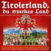 Tirolerland, du starkes Land
