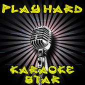 We Work Hard, Play Hard (In the Style of David Guetta, Ne-Yo and Akon) [Karaoke Version]