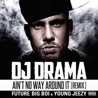 Ain't No Way Around It (Remix) [feat. Future, Big Boi & Young Jeezy) - Single Mp3 Download