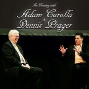 An Evening With Adam Carolla and Dennis Prager - Adam Carolla & Dennis Prager - Adam Carolla & Dennis Prager