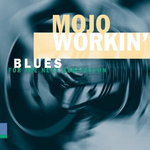 Mojo Workin' - Blues for the Next Generation
