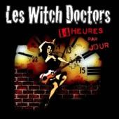 Les Witch Doctors - 14 heures par jour