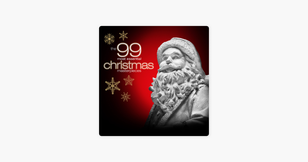 The 99 Most Essential Christmas Masterpieces By Various Artists On Apple Music