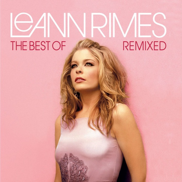 The Best of LeAnn Rimes (Remixed)