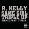 Same Girl (Triple Up Remix) [feat. T-Pain] - Single, R. Kelly