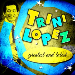 Trini Lopez - Greatest and Latest