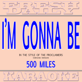 I'm Gonna Be (500 Miles) [In the Style of the Proclaimers] [Karaoke Version]