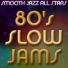 Smooth Jazz All Stars - 80's Slow Jams  artwork