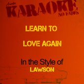 Learn to Love Again (In the Style of Lawson) [Karaoke Version]