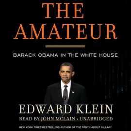 The Amateur: Barack Obama in the White House (Unabridged) audiobook