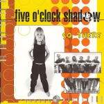 Five O'Clock Shadow - What's It All About