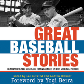 Great Baseball Stories: Ruminations and Nostalgic Reminiscences on Our National Pastime (Unabridged) audiobook
