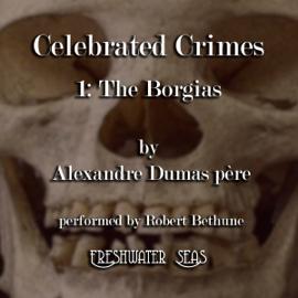 The Borgias: Celebrated Crimes, Book 1 (Unabridged) audiobook