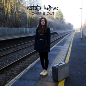 Natalie Holmes - Over & Out - EP