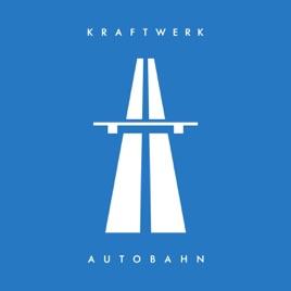 Autobahn (Remastered) by Kraftwerk on Apple Music