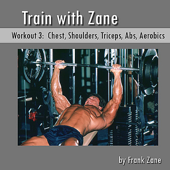Train With Zane: Workout 3 - Chest, Shoulders, Triceps, Abs and Aerobics