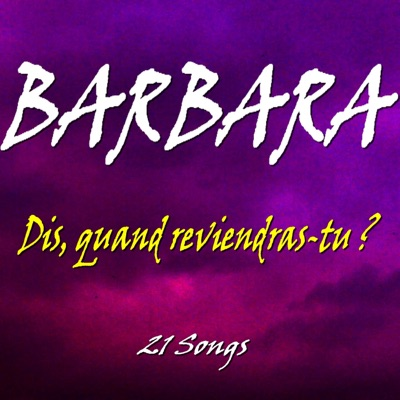Dis, quand reviendras tu ? (21 Songs) - Barbara
