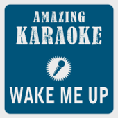Wake Me Up (Radio Edit) [Karaoke Version] [Originally Performed By Avicii]