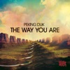 The Way You Are - Remixes - EP, Peking Duk