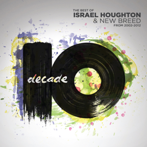 Israel Houghton & New Breed - Decade