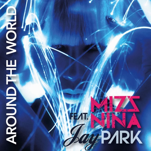 Mizz Nina - Around the World (feat. Jay Park) - Single