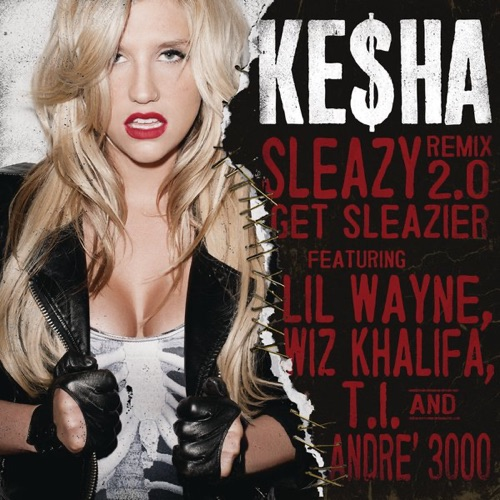 Ke$ha - Sleazy Remix 2.0- Get Sleazier (feat. Lil Wayne, Wiz Khalifa, T.I. & André 3000) - Single