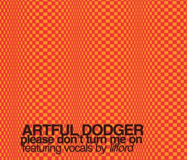 Artful Dodger - Please Don't Turn Me On