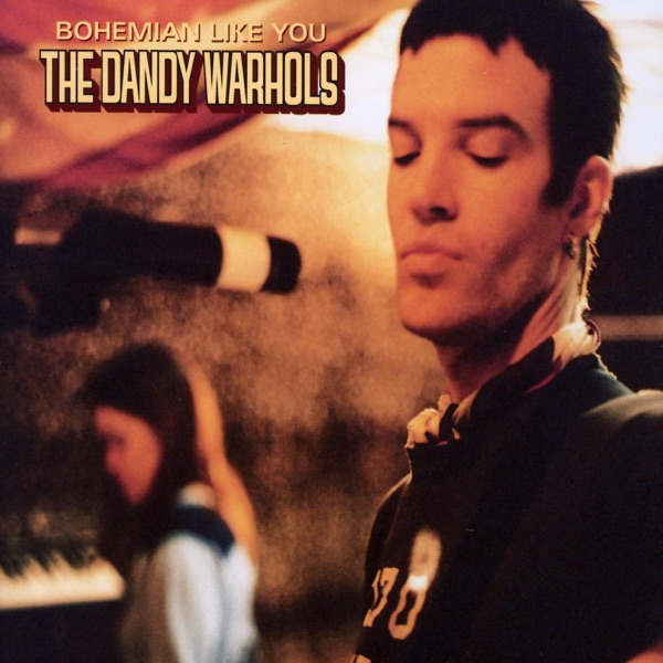 Dandy Warhols - Bohemian Like You