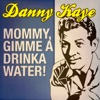 Mommy, Gimme A Drinka Water!, Danny Kaye