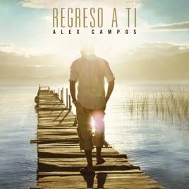 Alex Campos – Regreso a Ti [iTunes Plus M4A] | iplusall.4fullz.com