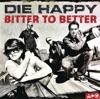 Bitter to Better, Die Happy