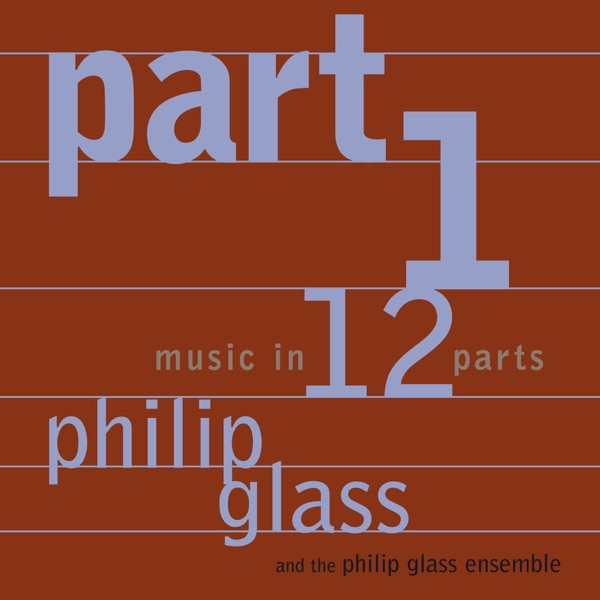 Glass: Music in 12 Parts - Part 1