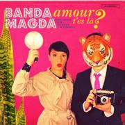 Amour, t'es là ? - Banda Magda - Banda Magda