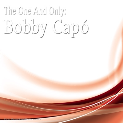 The One And Only: Bobby Capó - Bobby Capó