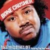 Take Ya Clothes Off (Club Mix) [feat. Ying Yang Twins] - Single, Bone Crusher
