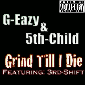 3rd Shift, 5th Child & G-Eazy - Grind Till I Die feat. 3rd Shift