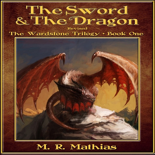 The Sword and the Dragon, Revised: The Wardstone Trilogy, Book 1 (Unabridged) by M. R. Mathias on iTunes