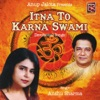 Itna to Karna Swami Devotional Songs