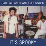 Jad Fair & Daniel Johnston - Something's Got a Hold On Me